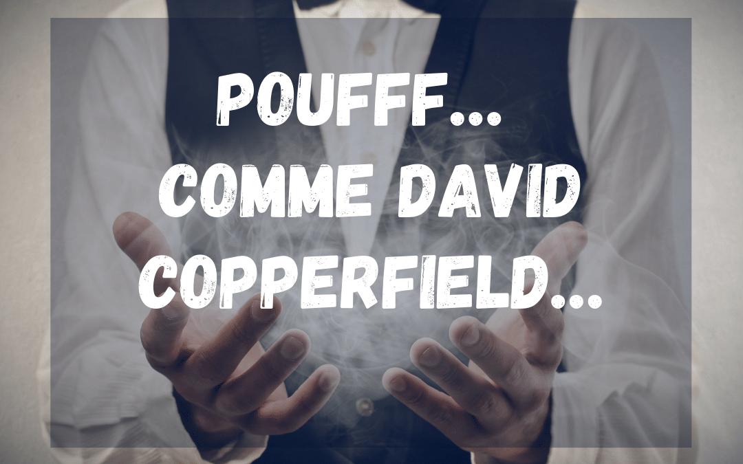 Poufff… Comme David Copperfield…