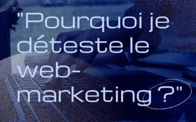 Pourquoi je déteste le web-marketing ?